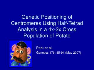 Genetic Positioning of Centromeres Using Half-Tetrad Analysis in a 4x-2x Cross Population of Potato