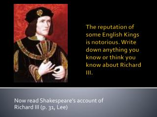 The reputation of some English Kings is notorious. Write down anything you know or think you know about Richard III.