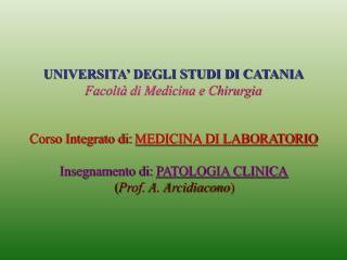 UNIVERSITA  DEGLI STUDI DI CATANIA Facolt  di Medicina e Chirurgia   Corso Integrato di: MEDICINA DI LABORATORIO  Insegn