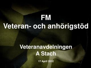 FM Veteran- och anh rigst d   Veteranavdelningen A Stach  17 April 2012