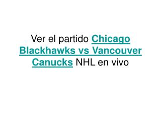 Ver el partido Chicago Blackhawks vs Vancouver Canucks en vi