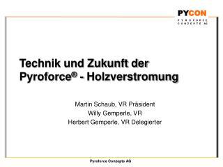 Technik und Zukunft der  Pyroforce  - Holzverstromung
