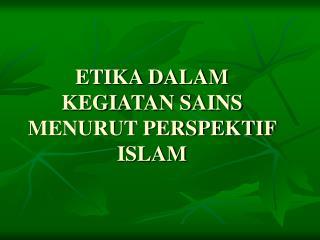 ETIKA DALAM KEGIATAN SAINS MENURUT PERSPEKTIF ISLAM