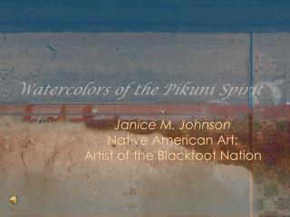 Watercolors of the Pikuni Spirit