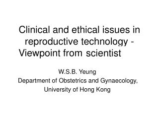 Clinical and ethical issues in reproductive technology - Viewpoint from embryologist