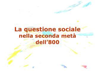 La questione sociale nella seconda met  dell 800