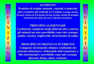 ALIMENTO: Prodotto di origine animale, vegetale o minerale atto a nutrire gli animali e
