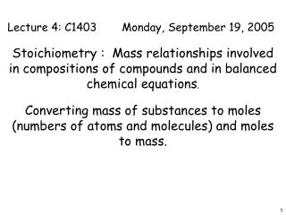 Lecture 4: C1403 Monday, September 19, 2005  Stoichiometry :  Mass relationships involved in compositions of compounds a