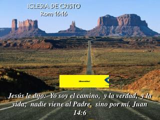 Jes s le dijo:  Yo soy el camino,  y la verdad,  y la vida;  nadie viene al Padre,  sino por m . Juan 14:6