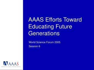 AAAS Efforts Toward  Educating Future Generations