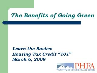 The Benefits of Going Green      Learn the Basics:   Housing Tax Credit  101   March 6, 2009