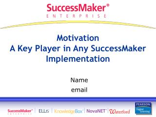 Motivation A Key Player in Any SuccessMaker Implementation