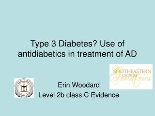 Type 3 Diabetes Use of antidiabetics in treatment of AD
