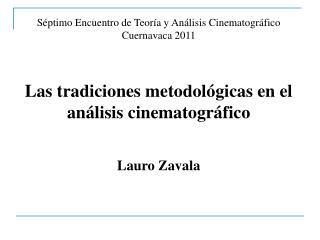 S ptimo Encuentro de Teor a y An lisis Cinematogr fico Cuernavaca 2011    Las tradiciones metodol gicas en el an lisis c