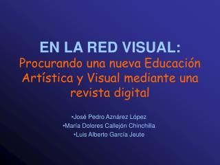 EN LA RED VISUAL:  Procurando una nueva Educaci n Art stica y Visual mediante una revista digital