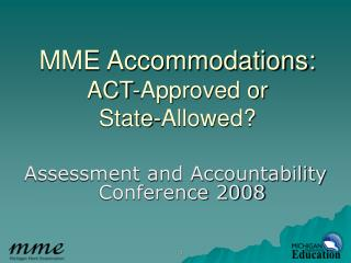 MME Accommodations: ACT-Approved or State-Allowed