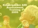 Kindergarten AMI Assessment Training 2009