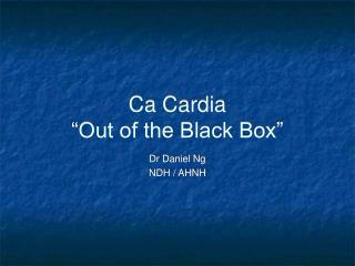 Ca Cardia  Out of the Black Box