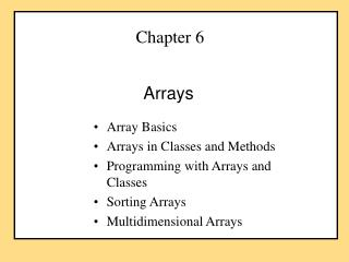 Array Basics Arrays in Classes and Methods Programming with Arrays and Classes Sorting Arrays Multidimensional Arrays