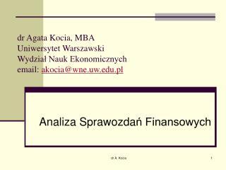 Dr Agata Kocia, MBA Uniwersytet Warszawski Wydzial Nauk Ekonomicznych  email: akociawne.uw.pl
