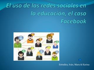 El uso de las redes sociales en la educaci n, el caso Facebook