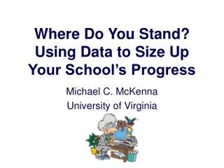Where Do You Stand Using Data to Size Up Your School s Progress
