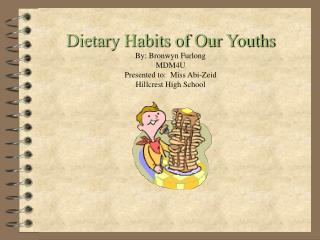 Dietary Habits of Our Youths By: Bronwyn Furlong MDM4U Presented to:  Miss Abi-Zeid Hillcrest High School