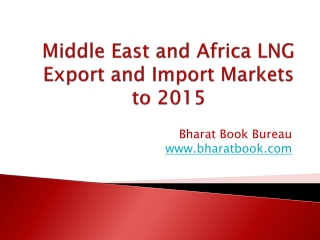 Middle East and Africa LNG Export and Import Markets to 2015