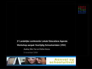 2e Landelijke conferentie Lokale Educatieve Agenda Workshop aanpak Voortijdig Schoolverlaten VSV