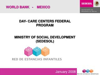DAY- CARE CENTERS FEDERAL PROGRAM   MINISTRY OF SOCIAL DEVELOPMENT SEDESOL