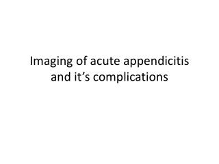 Imaging of acute appendicitis and it s complications