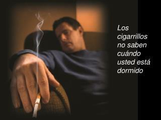 Los cigarrillos no saben cu ndo usted est  dormido