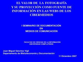 EL VALOR DE  LA FOTOGRAF A  Y SU PROYECCI N COMO FUENTE DE INFORMACI N EN LAS WEBS DE LOS CIBERMEDIOS
