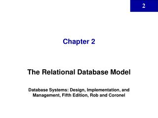 The Relational Database Model  Database Systems: Design, Implementation, and Management, Fifth Edition, Rob and Coronel