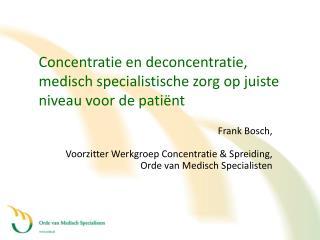 Concentratie en deconcentratie, medisch specialistische zorg op juiste niveau voor de pati nt