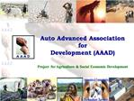 Auto Advanced Association  for  Development AAAD  Project  for Agriculture  Social Economic Development