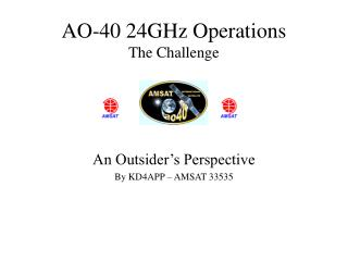 AO-40 24GHz Operations The Challenge
