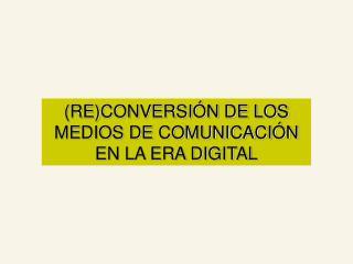 RECONVERSI N DE LOS MEDIOS DE COMUNICACI N EN LA ERA DIGITAL