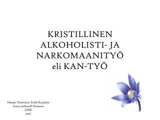 KRISTILLINEN ALKOHOLISTI- JA NARKOMAANITY  eli KAN-TY