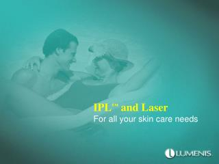 IPL  and Laser For all your skin care needs