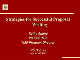 Strategies for Successful Proposal Writing   Kathy Alfano Warren Hein NSF Program Director  CCLI PI Meeting August 13-15