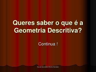 Queres saber o que   a Geometria Descritiva