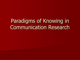 Paradigms of Knowing in  Communication Research