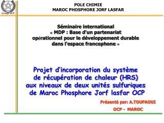 Projet d incorporation du syst me  de r cup ration de chaleur HRS aux niveaux de deux unit s sulfuriques  de Maroc Phosp