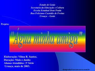 Elabora  o: Vilma R. Santos. Dura  o: Maio e Junho Alunos Atendidos: 3a S rie  Urua u, maio de 2003.