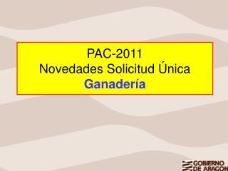 PAC-2011 Novedades Solicitud  nica Ganader a