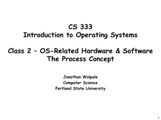 CS 333 Introduction to Operating Systems   Class 2   OS-Related Hardware  Software The Process Concept
