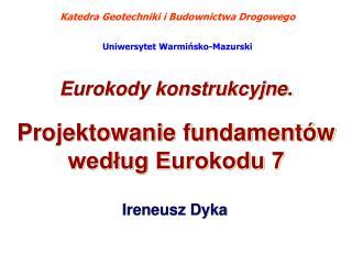 Eurokody konstrukcyjne. Projektowanie fundament w wedlug Eurokodu 7