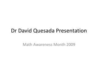 Dr David Quesada Presentation