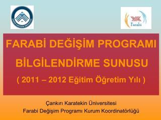 FARABI DEGISIM PROGRAMI  BILGILENDIRME SUNUSU  2011   2012 Egitim  gretim Yili